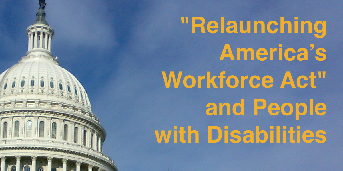 "The United States Capitol dome. Text: ""Relauncing America's Workforce Act"" and People with Disabilities"