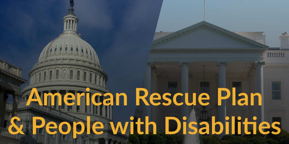 Photos of Congressional dome and the White House. Text: American Rescue Plan & People with Disabilities